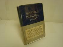 Brethren Preaching Today, Beahm, James H.; Baugher, A.C.; Blough, S.S.; Bontrager, Clement; Bowman, S. Loren; Cox, Charles L.; Crist, B. Wayne; Frantz, Dean L. & Ira H.; Funderburgh, I.V.; Hersch, Paul S.; Kauffman, Stewart B.; King, Bernard N.; Lehman, Lawrence E.; Long, John D.;