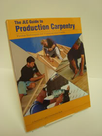 The JLC Guide to Production Carpentry: Proven Techniques for Framing and Finish, Editors of The Journal of Light Construction