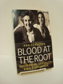Blood at the Root: Motherhood, Sexuality & Male Dominance, Ferguson, Ann