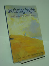 Mothering Heights: A Novel Approach for Christian Mothers, Smith, Keitha