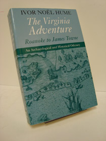 The Virginia Adventure: Roanoke to James Towne: An Archaeological and Historical Odyssey, Hume, Ivor Noel