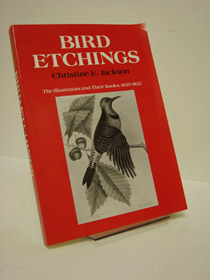 Bird Etchings: The Illustrators and Their Books, 1655 -1855, Jackson, Christine E.