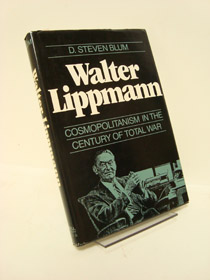 Walter Lippmann: Cosmopolitanism in the Century of Total War, Blum, D. Steven