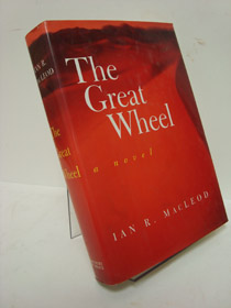 The Great Wheel: A Novel, MacLeod, Ian R.