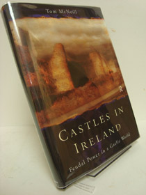 Castles in Ireland: Feudal Power in a Gaelic World, McNeill, Tom
