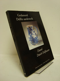 Gedateerd Delfts aardewerk = Dated Dutch delftware (Dutch Edition), Daniel van Dam, Jan