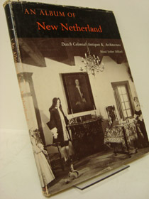 An Album of New Netherland: Dutch Colonial Antiques & Architecture, Dilliard, Maud Esther; Miller, V. Isabelle