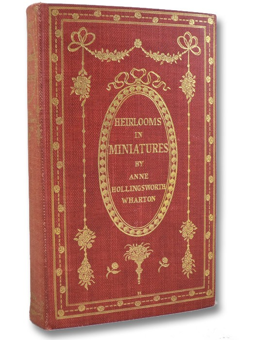 Heirlooms in Miniatures, with a Chapter on Miniature Painting, with Numerous Reproductions of the Best Examples of Colonial, Revolutionary, and Modern Miniature Painters, Wharton, Anne Hollingsworth; Taylor, Emily Drayton
