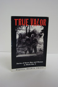 True Valor: Stories of Brave Men and Women in World War II, Emert, Phyllis Raybin