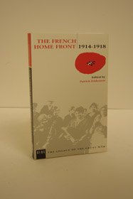 The French Home Front, 1914-1918 (The Legacy of the Great War), Fridenson, Patrick (Editor)