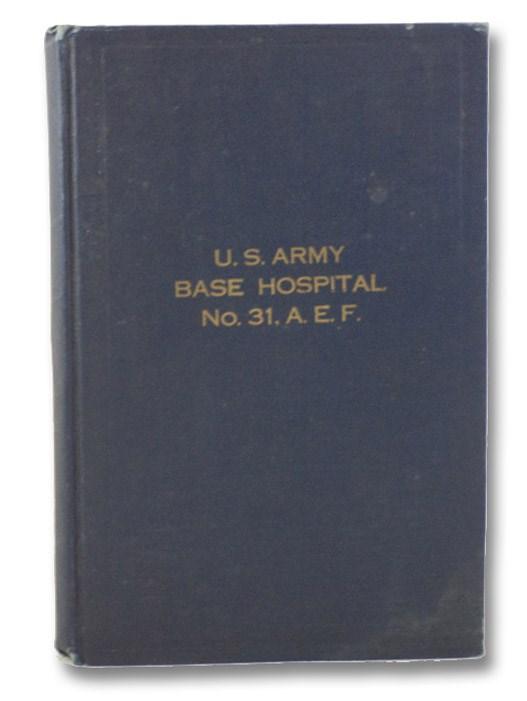 Official History, U.S.A. Base Hospital No. 31 of Youngstown, Ohio and Hospital Unit 'G' of Syracuse University, Kaletzki, Charles Hirsh; Washburn, John L.