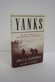 Yanks: The Epic Story of the American Army in World War I, Eisenhower, John S.D. & Joanne T.