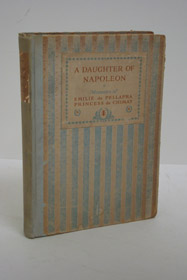 A Daughter of Napoleon: Memoirs of Emilie de Pellapra, Comtesse de Brigode, Princess de Chimay, De Pellapra, Emilie; Princess Bibesco (Introduction); Masson, Frederic (Preface); Miller, Katherine (Translator)