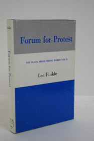 Forum for Protest: The Black Press during World War II, Finkle, Lee