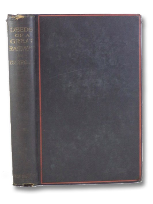 Deeds of a Great Railway: A Record of the Enterprise and Achievements of the London and North-Western Railway Company during the Great War, with Illustrations, Darroch, G.R.S.; Maxse, L.J. (Preface)