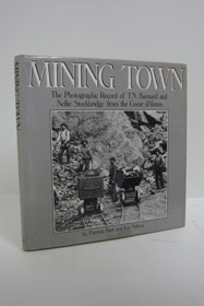 Mining Town: The Photographic Record of T.N. Barnard and Nellie Stockbridge from the Coeur d'Alenes, Hart, Patricia; Nelson, Ivar
