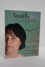 Susan B & Me: An International Collection of Personal Writings and Photographs by Women of All Ages, Dedicated to the Spirit of Susan B. Anthony, Champion of Women's Rights, Ronsvalle, Patricia; Burns, Ursula M. (Foreword)