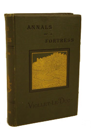 Annals of a Fortress [Translated from the French Histoire d'une Forteresse], Viollet-le-Duc, E.; Bucknall, Benjamin (Translator)