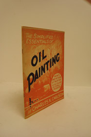 The Simplified Essentials of Oil Painting, Carlson, Charles X.