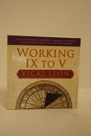 Working IX to V: Orgy Planners, Funeral Clowns, and Other Prized Professions of the Ancient World, Leon, Vicki