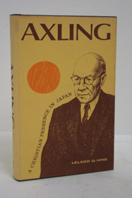 Axling: A Christian Presence in Japan, Hine, Leland D.