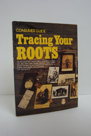 Tracing Your Roots: All the Practical, Fun-To-follow Guidelines to Help You Dig Into Your Family History--with Expert Advice on How to Get Started and What to Do to Collect Vital Family and Genealogical Information, Consumer Guide