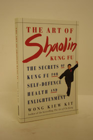 The Art of Shaolin Kung Fu: The Secrets of Kung Fu for Self-Defence, Health and Enlightenment, Kit, Wong Kiew