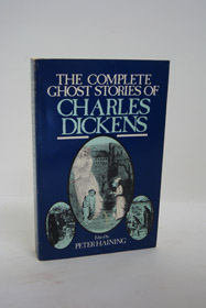 The Complete Ghost Stories of Charles Dickens, Dickens, Charles; Haining, Peter (Editor)