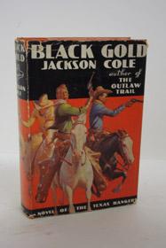 Black Gold: A Novel of the Texas Rangers, Cole, Jackson