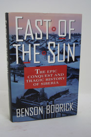 East of the Sun: The Epic Conquest and Tragic History of Siberia, Bobrick, Benson