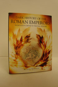 Dark History of the Roman Emperors - From Julius Caesar to the Fall of Rome, Kerrigan, Michael