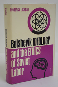 Bolshevik Ideology and the Ethics of Soviet Labor, 1917-1920: The Formative Years, Kaplan, Frederick I.
