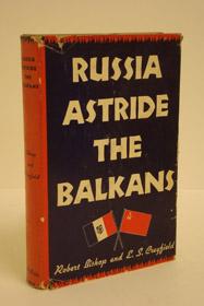 Russia Astride the Balkans, Bishop, Robert; Crayfield, E.S.