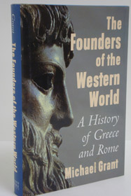 The Founders of the Western World: A History of Greece and Rome, Grant, Michael
