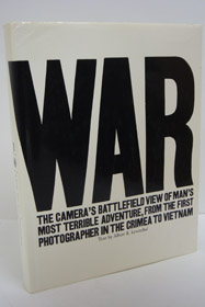 War: The Camera's Battlefield View of Man's Most Terrible Adventure, from the First Photographer in the Crimea to Vietnam, Leventhal, Albert R.