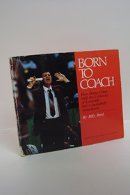 Born to Coach: How Denny Crum Built the University of Louisville into a Basketball Powerhouse, Reed, Billy; Bolus, Jim (Editor); Wooden, John (Foreword)