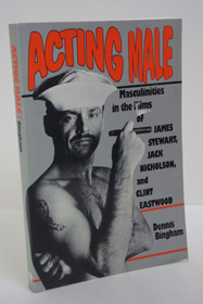 Acting Male: Masculinities in the Films of James Stewart, Jack Nicholson, and Clint Eastwood, Bingham, Dennis