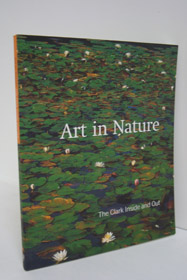 Art in Nature: The Clark Inside And Out, Cahill, Timothy