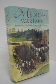 Medieval Warfare: Triumph and Domination in the Wars of the Middle Ages, Reid, Peter