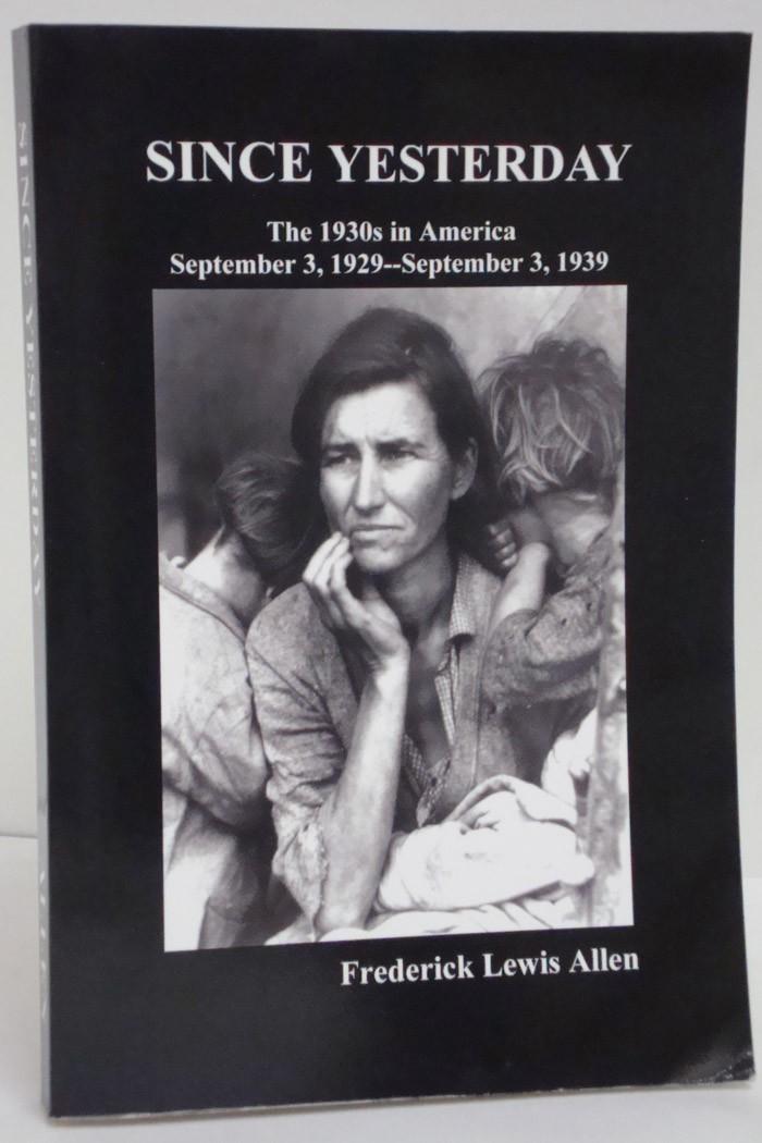 Since Yesterday: The 1930's in America (September 3, 1929-September 3, 1939), Allen, Frederick Lewis