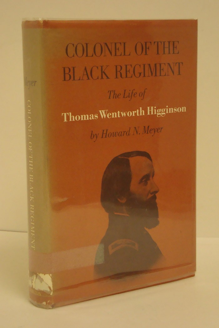 Colonel of the Black Regiment: The Life of Thomas Wentworth Higginson, Meyer, Howard N.