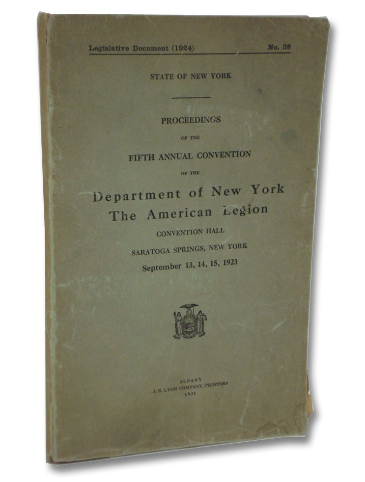 Proceedings of the Fifth Annual Convention of the Department of New York, The American Legion Convention Hall, Saratoga Springs, New York, September 13, 14, 15, 1923 (Legislative Document (1924) No. 38)
