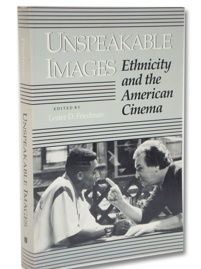 Unspeakable Images: Ethnicity and the American Cinema, Friedman, Lester D. (Editor)