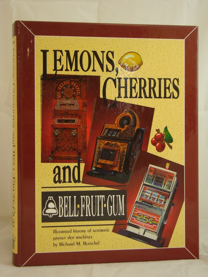 Lemons, Cherries, and Bell-Fruit-Gum: Illustrated History of Automatic Payout Slot Machines, Bueschel, Richard M.