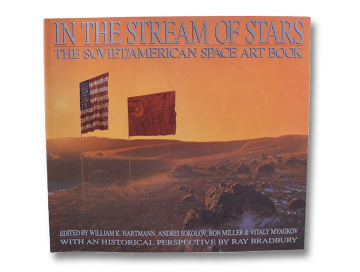 In the Stream of Stars: The Soviet/American Space Art Book, Hartmann, William K.; Sokolov, Andrei; Miller, Ron; Myagkov, Vitaly; Bradbury, Ray
