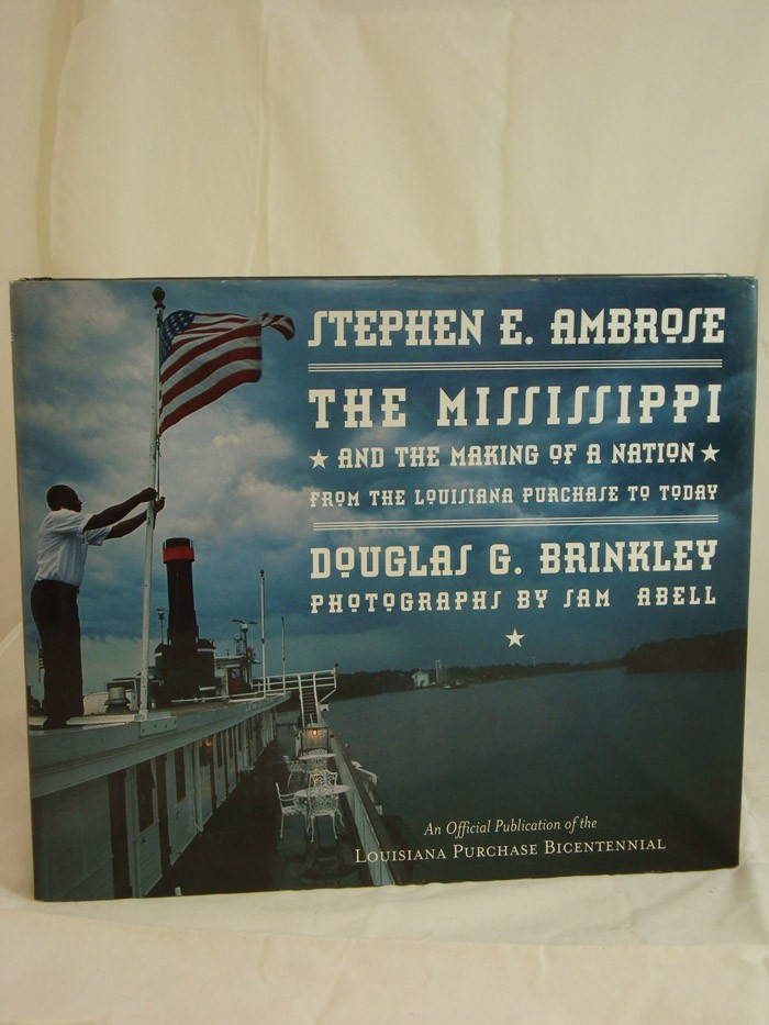 The Mississippi and the Making of a Nation, from the Louisiana Purchase to Today, Ambrose, Stephen E.; Brinkley, Douglas G.