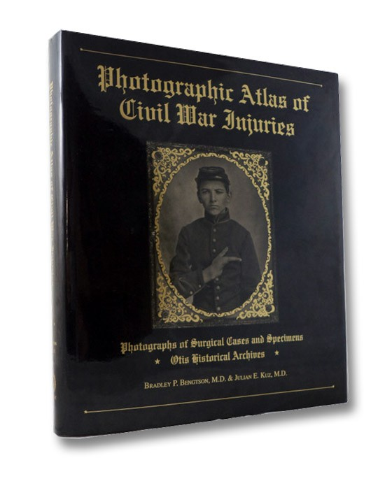 Photographic Atlas of Civil War Injuries: Photographs of Surgical Cases and Specimens, Otis Historical Archives, Bengtson, Bradley P.; Kuz, Julian E.; Rhode, Michael
