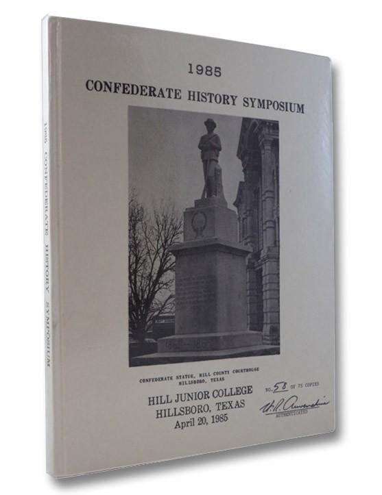 1985 Confederate History Symposium, Hill Junior College, Hillsboro, Texas, April 20, 1985, Patterson, B.D.; Pohl, James W.; Brown, Norman D.; Selcer, Richard F.; Simpson, Harold B.