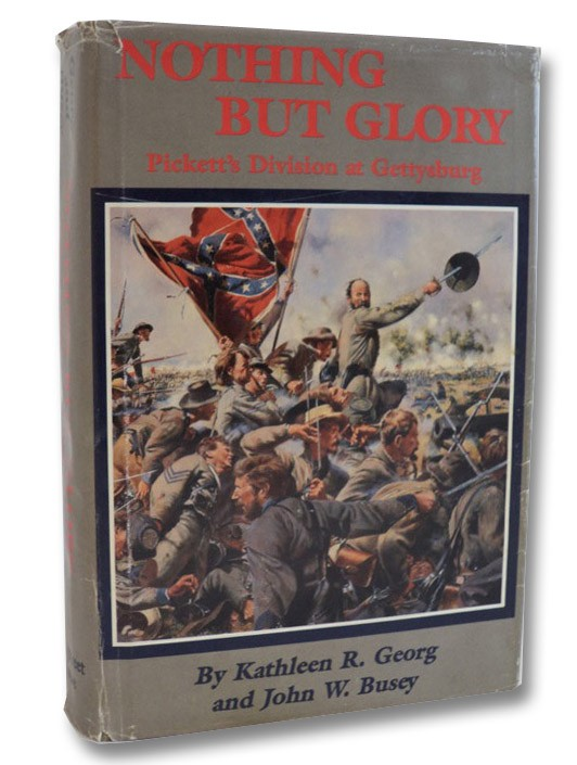 Nothing But Glory: Pickett's Division at Gettysburg, Georg, Kathleen R.; Busey, John W.; Martin, David G. (Editor)