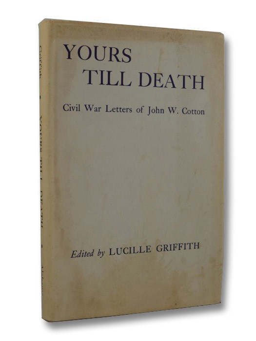 Yours Till Death: Civil War Letters of John W. Cotton, Cotton, John W.; Griffith, Lucille (Editor)